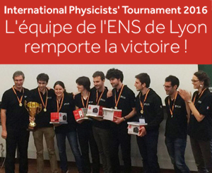 International Physicists Tournament 2016 ENS Lyon